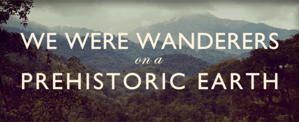 Malaysia: We Were Wanderers On A Prehistoric Earth