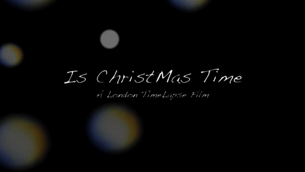 Timelapse: Is Xmas Time - A London Time Lapse film