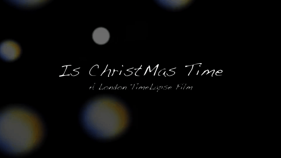 Timelapse Is Xmas Time - A London Time Lapse film