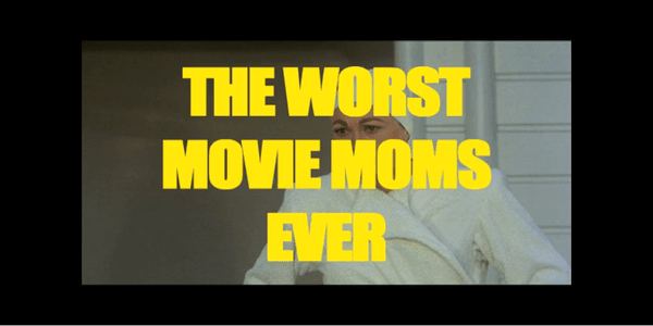 Zum Muttertag die schlimmsten Mütter der Filmgeschichte
