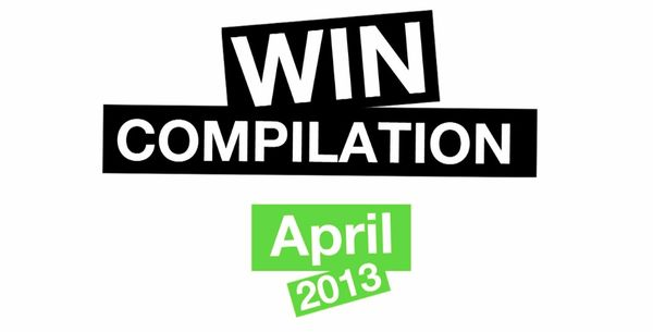 Win-Compilation im April 2013 – Powered by WIHEL und langweiledich.net