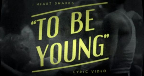 I Heart Sharks - To be Young | Musik | Was is hier eigentlich los?