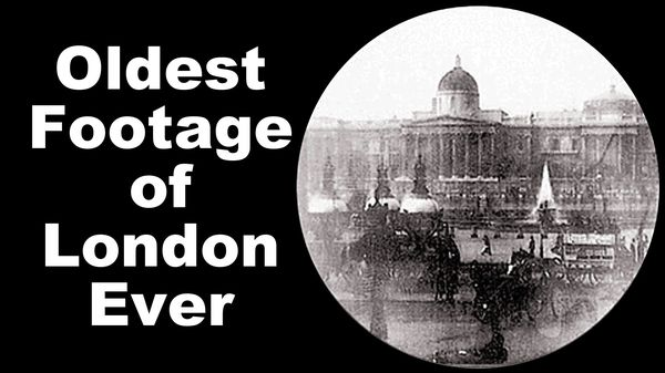 The Oldest Footage of London Ever