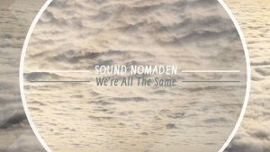 Sound Nomaden - We're All The Same | Musik | Was is hier eigentlich los?