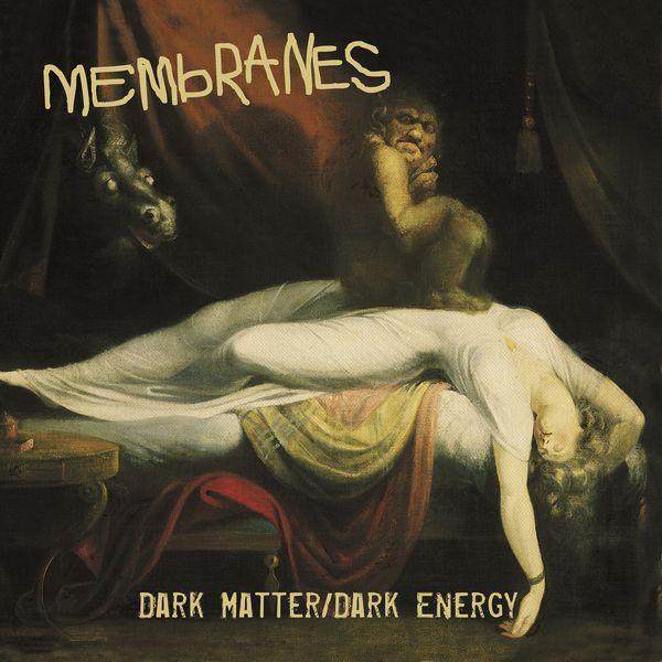 The Membranes - Dark Matter/Dark Energry