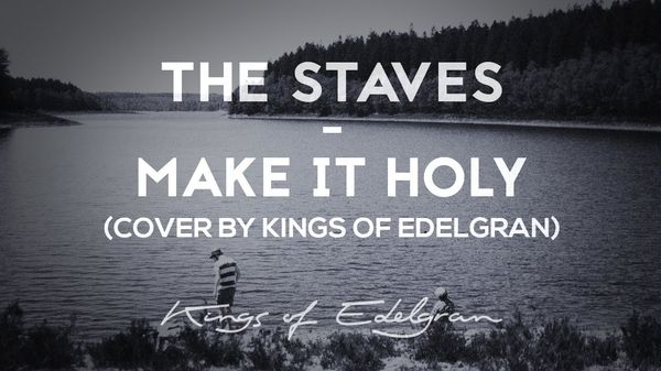 The Staves - Make it holy (Cover by Kings of Edelgran) |  | Was is hier eigentlich los? | wihel.de