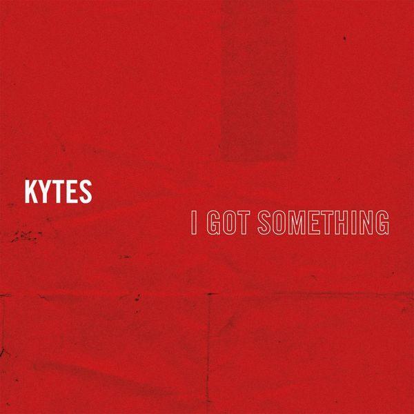 KYTES - I Got Something | Musik | Was is hier eigentlich los?