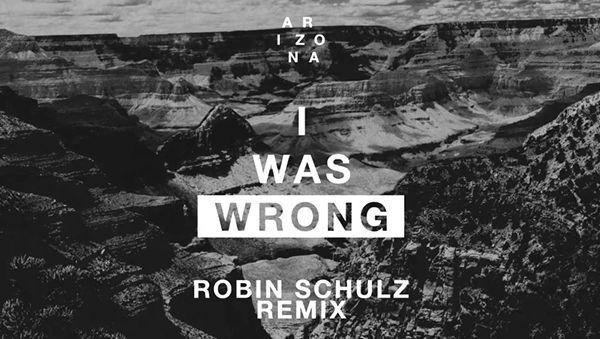 A R I Z O N A - I Was Wrong (Robin Schulz Remix) | Musik | Was is hier eigentlich los?