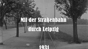 Mit der Straßenbahn 1931 durch Leipzig | Zeitgeschichte | Was is hier eigentlich los?