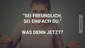 Sei freundlich! Sei du selbst! | Lustiges | Was is hier eigentlich los? | wihel.de