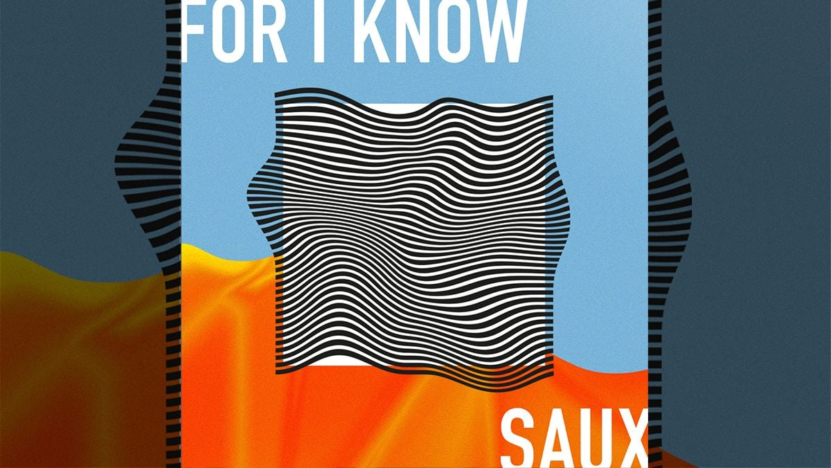 Saux - For I Know | Musik | Was is hier eigentlich los?