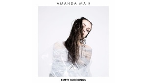 Amanda Mair - Empty Blockings | Musik | Was is hier eigentlich los?