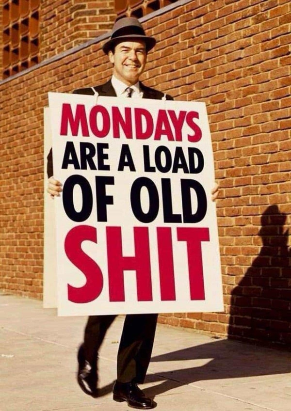 Mondays are a load ... | Lustiges | Was is hier eigentlich los? | wihel.de
