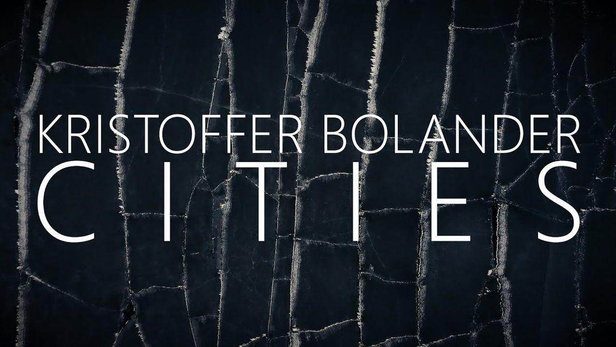 Kristoffer Bolander – Cities | Musik | Was is hier eigentlich los?