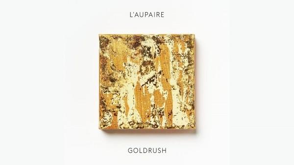 L'aupaire - Goldrush   Musik   Was is hier eigentlich los?