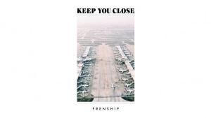 Frenship - Keep You Close | Musik | Was is hier eigentlich los?