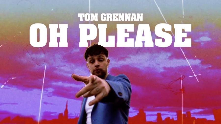 Tom Grennan – Oh Please