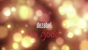dezabel - No Good | Musik | Was is hier eigentlich los?