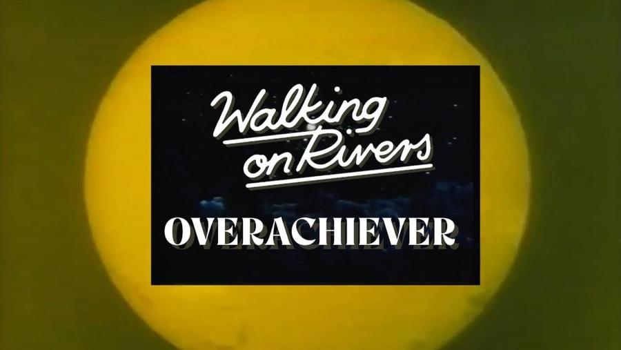 Walking On Rivers - Overachiever   Musik   Was is hier eigentlich los?